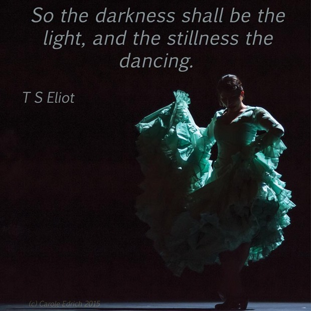 Dancer from Gala Flamenco, Sadler's Wells Flamenco Festival and quote from T S Eliot, (c) Carole Edrich 2015